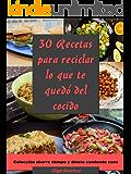 30 Recetas para reciclar lo que te sobró del cocido (Colección ahorra tiempo y dinero comiendo sano)