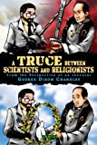 A Truce between Scientists and Religionists, George Dixon Chandley, 1434911705