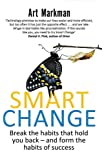 Smart Change: Break the habits that hold you back and form the habits of success