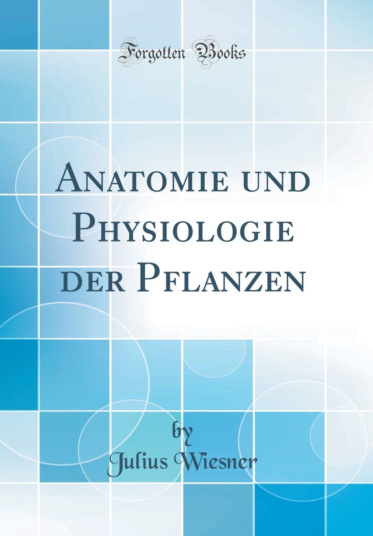 Anatomie und Physiologie der Pflanzen Classic Reprint: Amazon.de ...