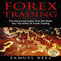 Forex Trading: The Advanced Guide That Will Make You the King of Forex Trading Audiobook by Samuel Rees Narrated by Ralph L. Rati