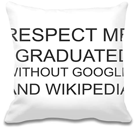 Respect Me I Graduated without Google And Wikipedia Custom ...