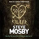 The 50/50 Killer Audiobook by Steve Mosby Narrated by Gareth Armstrong