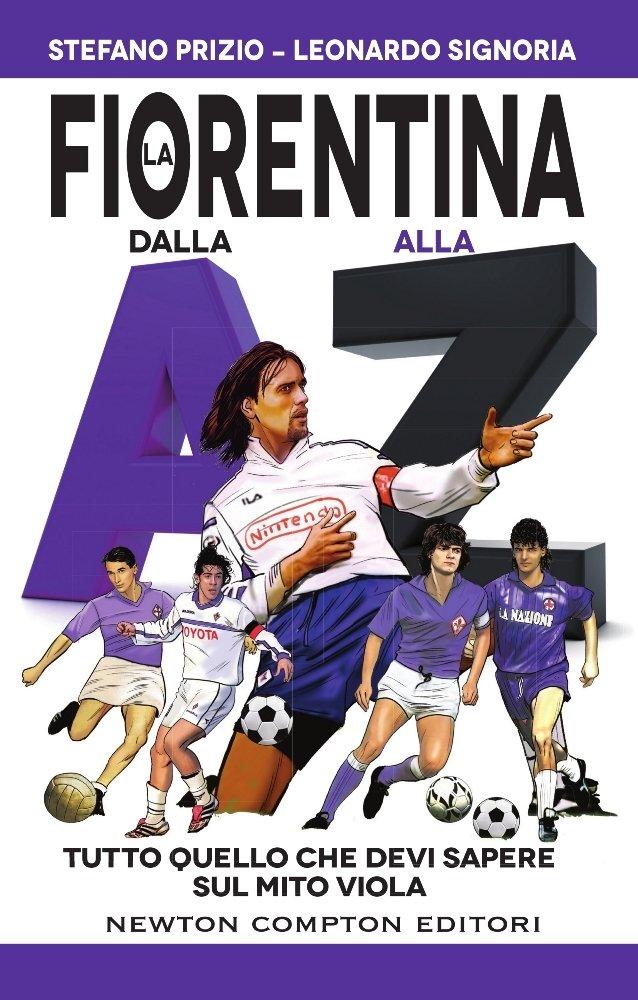 La Fiorentina dalla A alla Z. Tutto quel...