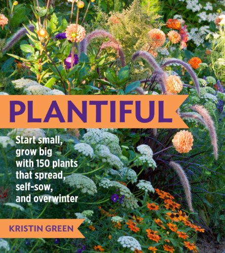 Plantiful: Start Small, Grow Big with 150 Plants That Spread, Self-Sow, and Overwinter by [Green, Kristin, Green, Kristin]