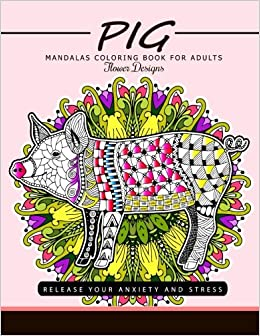 Amazon Pig Mandala Coloring Book For Adults Release Your Anxiety And Stress The Best 9781548179922 Adult Books