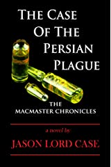 The Case Of The Persian Plague (The MacMaster Chronicles) Kindle Edition