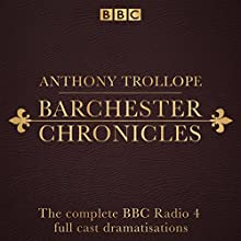 The Barchester Chronicles: Six BBC Radio 4 full-cast dramatisations Radio/TV Program Auteur(s) : Anthony Trollope Narrateur(s) : Clive Mantle, David Bamber, Iain Glen, Maggie Steed, Tim Pigott-Smith,  full cast