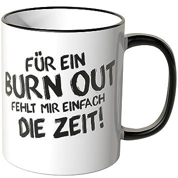 Wandkings Tasse Spruch Fur Ein Burn Out Fehlt Mir Einfach Die