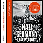 Nazi Germany: History in an Hour Audiobook by Rupert Colley Narrated by Jonathan Keeble