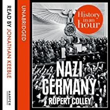 Nazi Germany: History in an Hour | Livre audio Auteur(s) : Rupert Colley Narrateur(s) : Jonathan Keeble