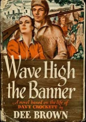 Wave High the Banner, a Novel Based on the Life of Davy Crockett