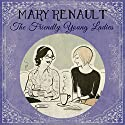 The Friendly Young Ladies Hörbuch von Mary Renault Gesprochen von: Imogen Church