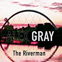 The Riverman Audiobook by Alex Gray Narrated by Joe Dunlop