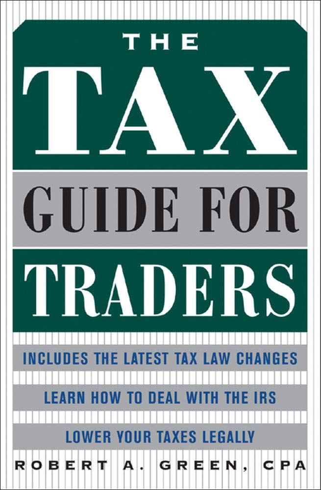 The Tax Guide For Traders Green Robert 0639785388616 Amazon Com Books