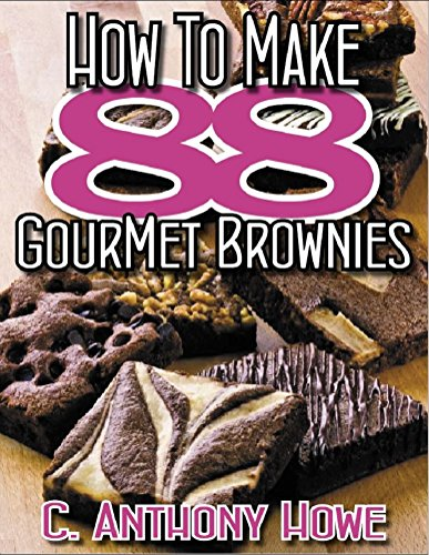 88 GOURMET BROWNIE RECIPES - HAND PICKED PREMIUM RECIPES From The World's Most Exclusive Kitchens (88 GREATS Book 1)