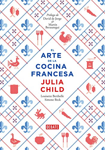 El arte de la cocina francesa, vol. 1 (Spanish Edition) by Julia Child, Louisette Bertholle, Simone Beck