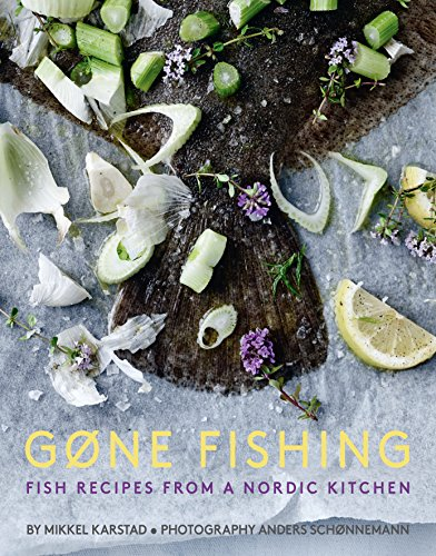 Gone Fishing: From river to lake to coastline and ocean, 80 simple seafood recipes