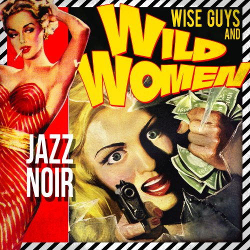 Wise Guys & Wild Women! Jazz Noir