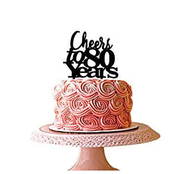Amazon Cheers To 80 Years Cake Topper For 80th Birthday Wedding