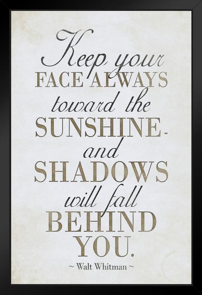 9705ab4b52042 Amazon.com: Walt Whitman Keep Your Face Always Toward The Sunshine II White  Poster 12x18 inch: Posters & Prints