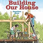 Building Our House | Jonathan Bean