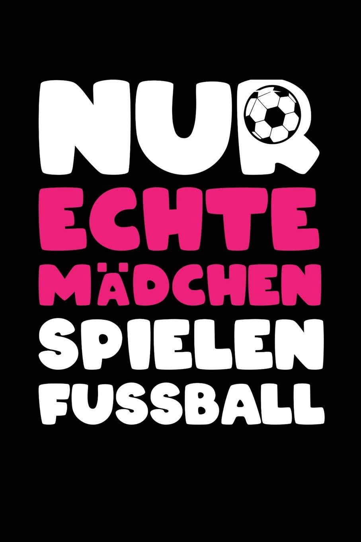 Nur Echte Madchen Spielen Fussball Fussball Kinder Buch
