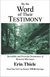 By the Word of Their Testimony (Book 1): Incredible and Powerful Testimonies of Restored Marriages