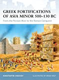 Greek Fortifications of Asia Minor 500-130 BC: From the Persian Wars to the Roman Conquest (Fortress)