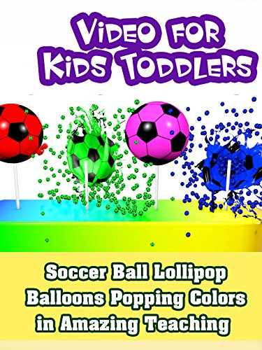 Soccer Ball Lollipop Balloons Popping Colors in Amazing Teaching Video for Kids Toddlers