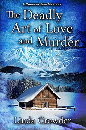The Deadly Art Of Love And Murder Caribou King Mysteries Book 2 By