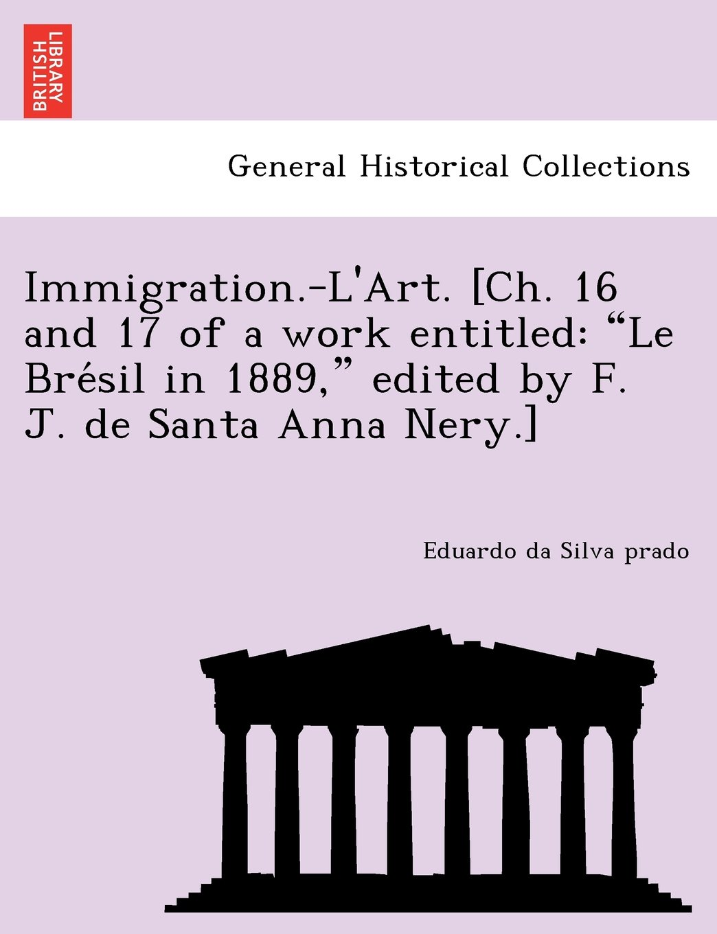 "Immigration.-L'Art. [Ch. 16 and 17 of a work entitled: ""Le Brésil in 1889,"" edited by F. J. de Santa Anna Nery.] pdf"