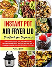 Instant Pot Air Fryer Lid Cookbook for Beginners: fast and easy recipes with low carbohydrate content for a healthy but tasty diet! discover how to change your eating routine with a better meal plan