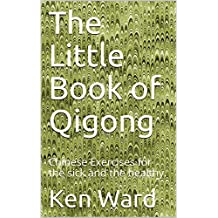 The Little Book of Qigong: Chinese Exercises for the sick and the healthy.