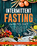 Intermittent Fasting on Keto Diet: Your 90-Day Plan to Lose Over 30 Pounds, Balance Hormones, and Reverse Disease with Easy Low-Carb, High-Fat Recipes