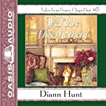 We Have This Moment: Grace Chapel Inn, Book 6 | Diann Hunt
