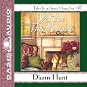 We Have This Moment: Grace Chapel Inn, Book 6   Diann Hunt