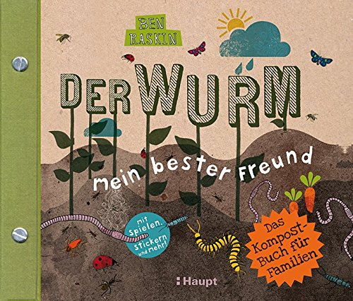Der Wurm, mein bester Freund: Das Kompost-Buch für Familien