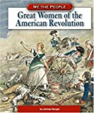 Great Women of the American Revolution (We the People: Revolution and the New Nation)