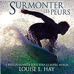 Surmonter les peurs: Créer la sécurité pour vous et votre monde   Louise L. Hay