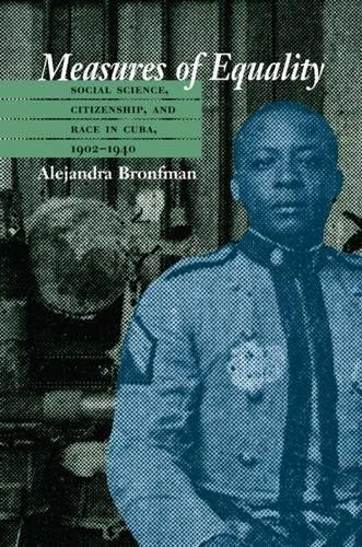 Measures of Equality: Social Science, Citizenship, and Race in Cuba, 1902-1940 (Envisioning Cuba)