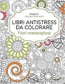 Fiori Meravigliosi.Fiori Meravigliosi Libri Antistress Da Colorare Italian Edition