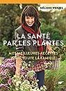 La santé par les plantes : Mes meilleurs recettes pour toute la famille par Wenzel