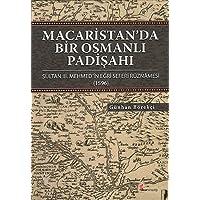 Macaristan'da Bir Osmanlı Padişahı (Ciltli): Sultan III. Mehmed'in Eğri Seferi Ruznamesi (1596)