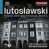 Lutoslawski: Orchestral & Vocal Works