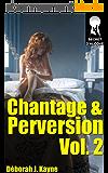 Chantage et perversion - Volume 2: (Nouvelle BDSM, Interdit, Soumission, Sexe à plusieurs, MMF)