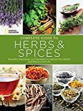 National Geographic Complete Guide to Herbs and Spices: Remedies, Seasonings, and Ingredients to Improve Your Health and Enhance Your Life