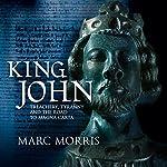 King John: Treachery, Tyranny and the Road to Magna Carta | Marc Morris