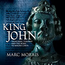 King John: Treachery, Tyranny and the Road to Magna Carta Audiobook by Marc Morris Narrated by Ric Jerrom
