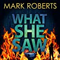 What She Saw Audiobook by Mark Roberts Narrated by Joe Jameson